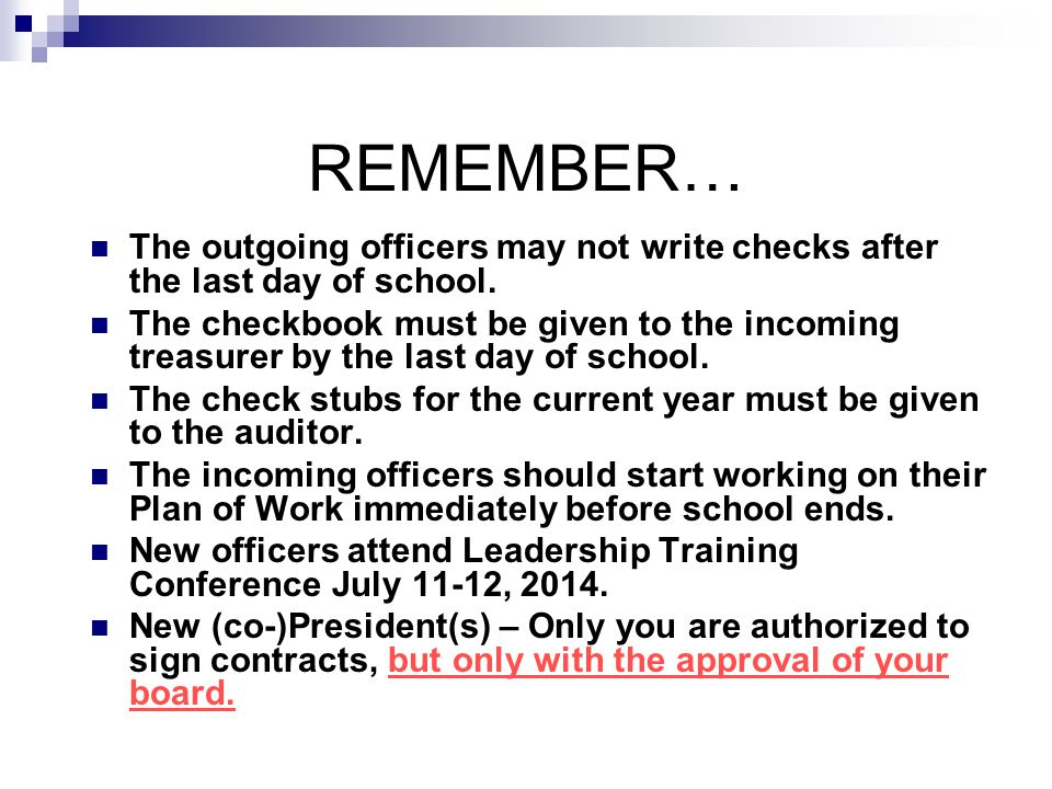 REMEMBER… The outgoing officers may not write checks after the last day of school.