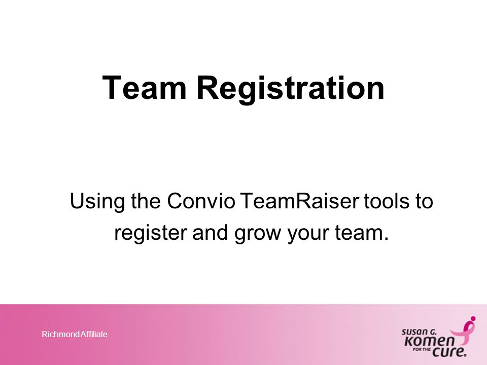 Richmond Affiliate Team Registration Using the Convio TeamRaiser tools to register and grow your team.
