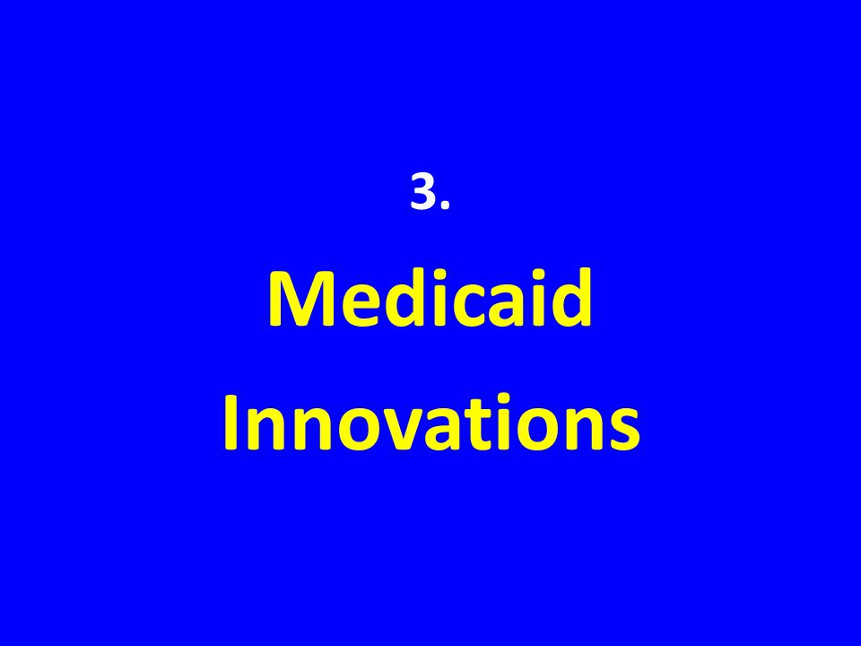3. Medicaid Innovations