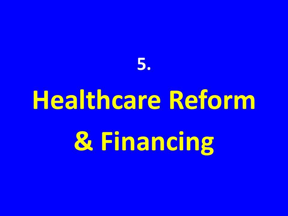 5. Healthcare Reform & Financing