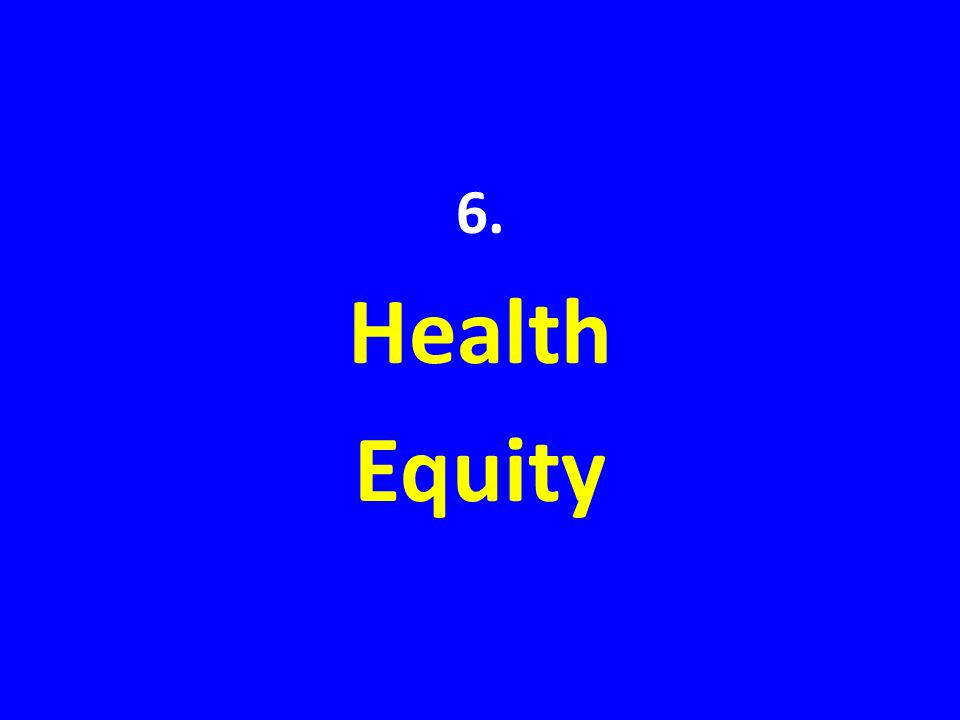 6. Health Equity