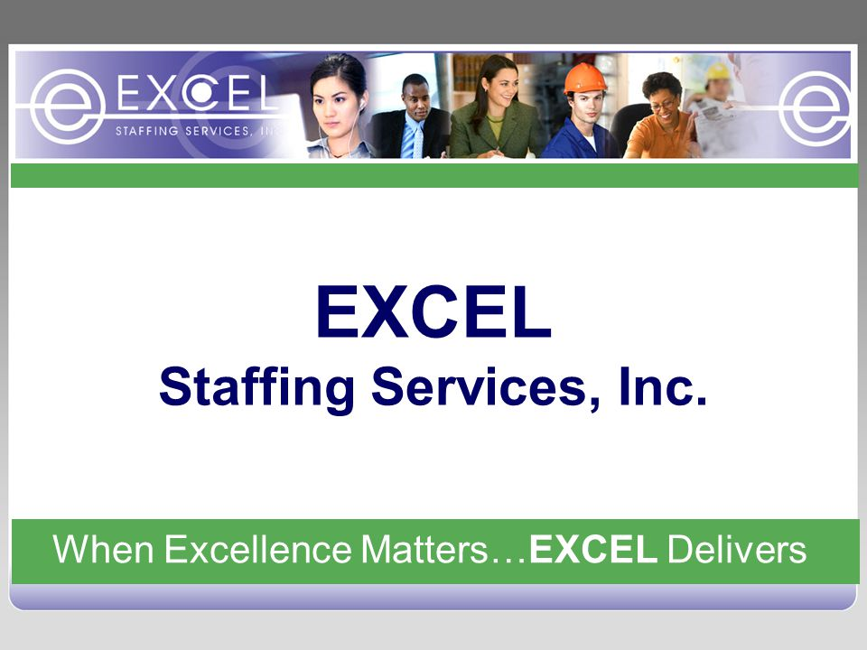 When Excellence Matters…EXCEL Delivers EXCEL Staffing Services, Inc.