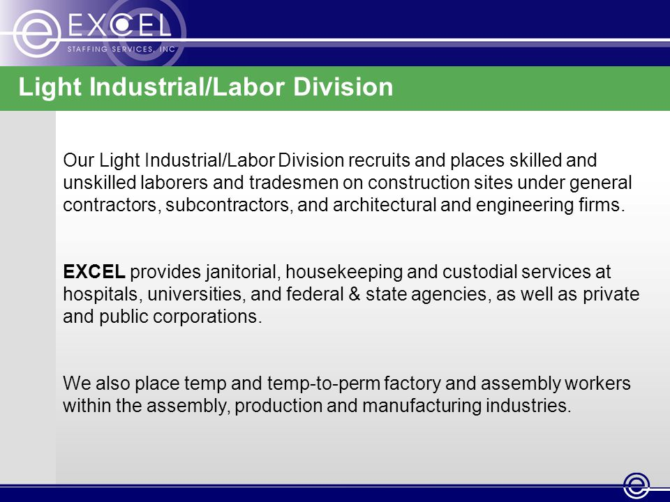 Light Industrial/Labor Division Our Light Industrial/Labor Division recruits and places skilled and unskilled laborers and tradesmen on construction sites under general contractors, subcontractors, and architectural and engineering firms.