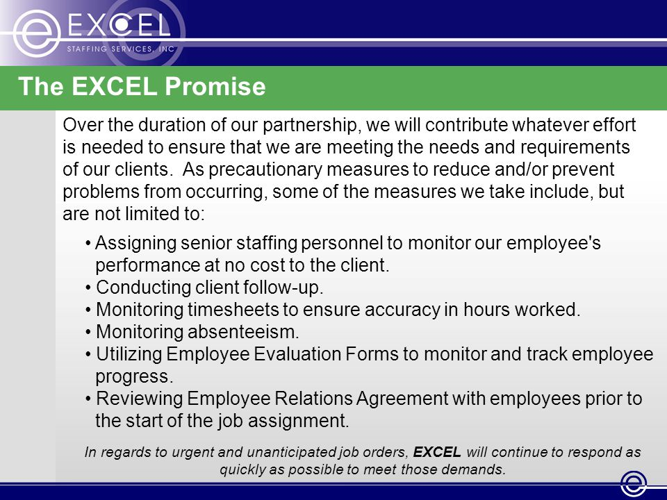 The EXCEL Promise Over the duration of our partnership, we will contribute whatever effort is needed to ensure that we are meeting the needs and requirements of our clients.