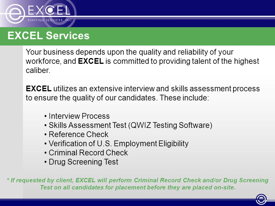 EXCEL Services Your business depends upon the quality and reliability of your workforce, and EXCEL is committed to providing talent of the highest caliber.