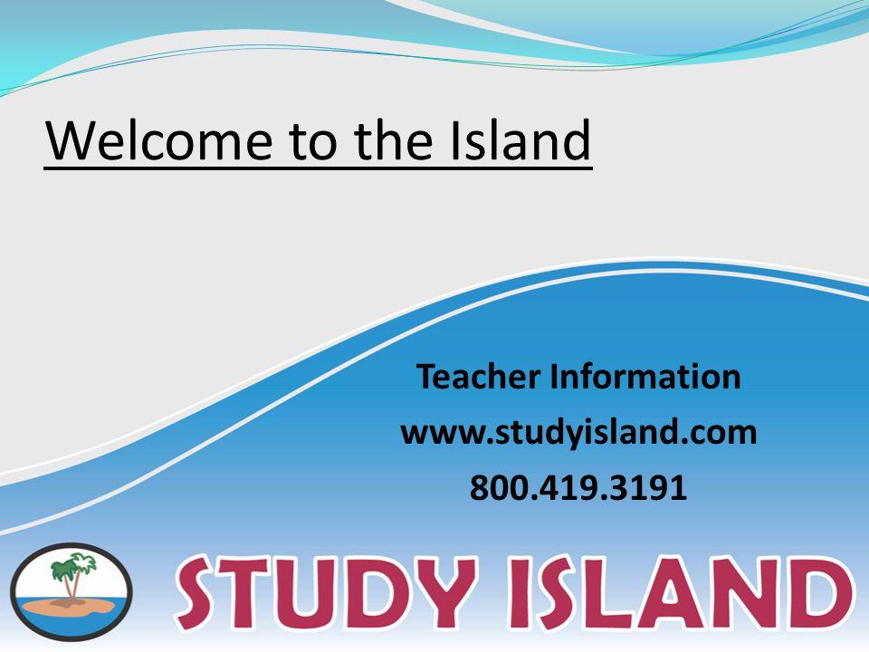 Welcome to the Island Teacher Information www.studyisland.com 800.419.3191