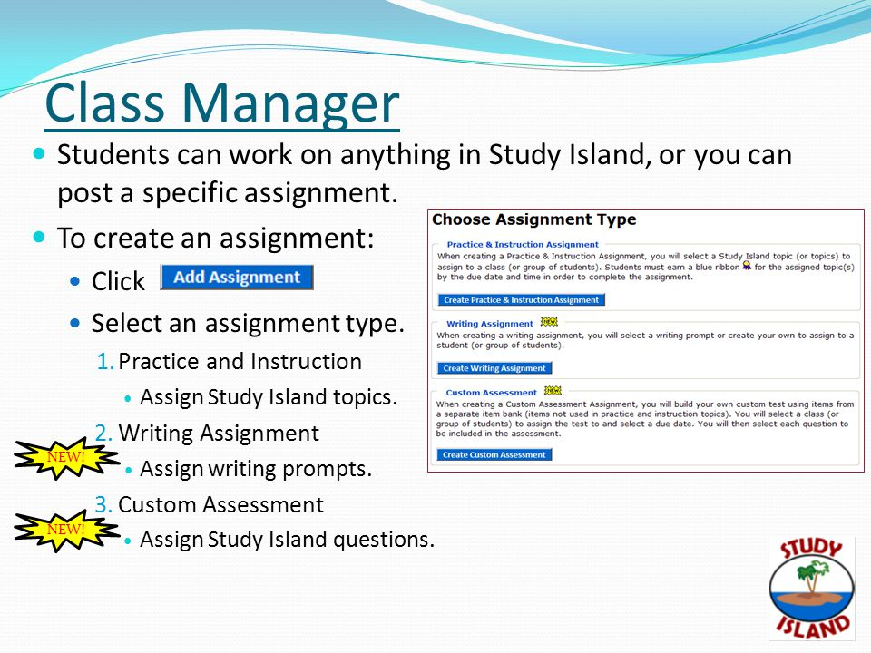 Class Manager Students can work on anything in Study Island, or you can post a specific assignment.