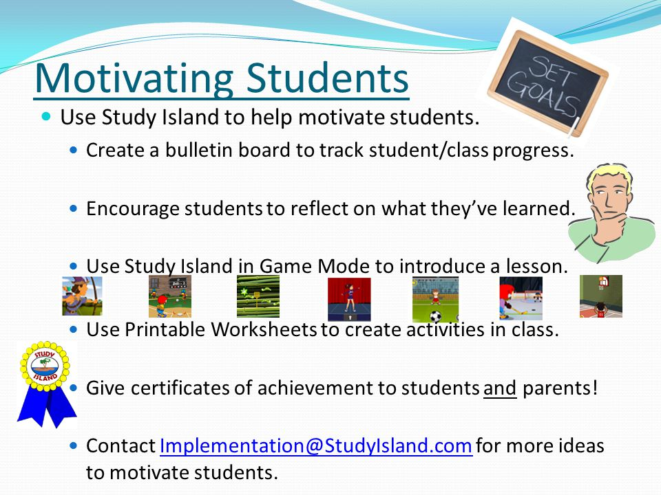 Motivating Students Use Study Island to help motivate students.