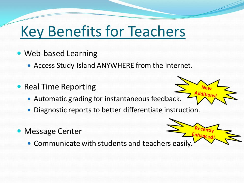 Key Benefits for Teachers Web-based Learning Access Study Island ANYWHERE from the internet.
