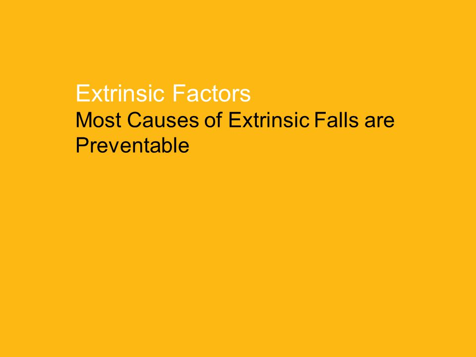 University Hospitals Richmond Medical Center8 Extrinsic Factors Most Causes of Extrinsic Falls are Preventable