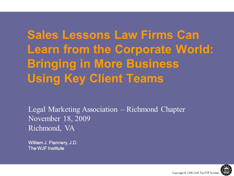 Copyright ©, 1996-2009, The WJF Institute.1. Increase client satisfaction and loyalty 2.