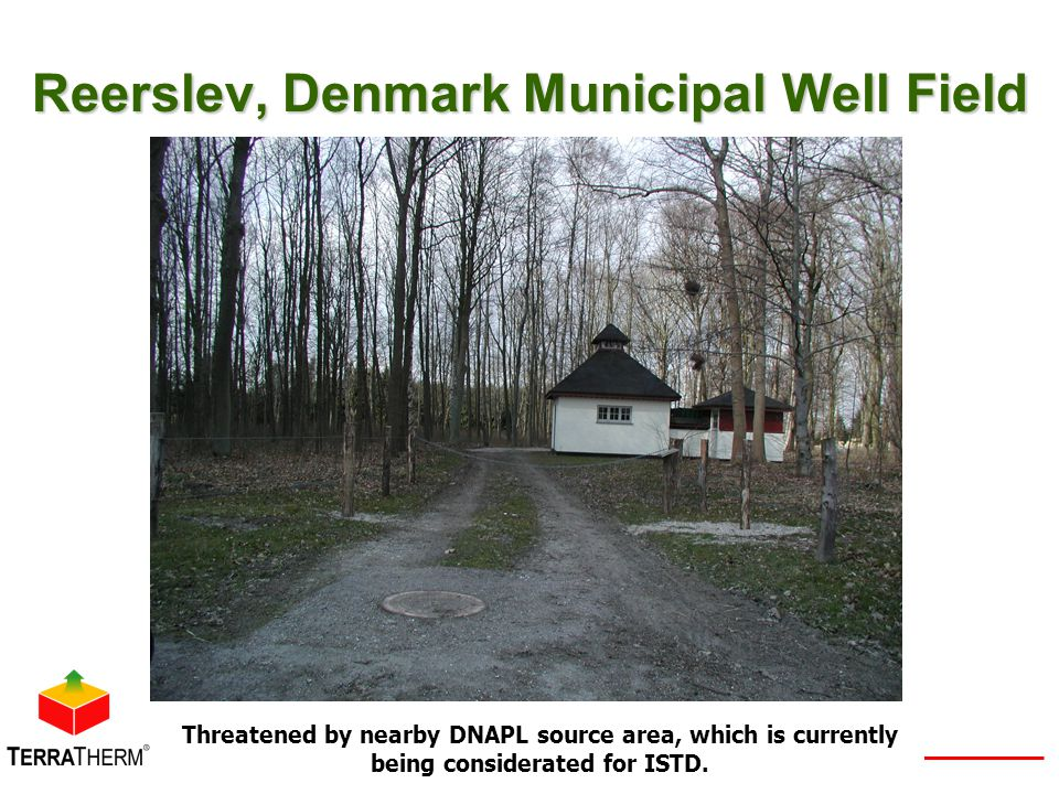 Reerslev, Denmark Municipal Well Field Threatened by nearby DNAPL source area, which is currently being considerated for ISTD.