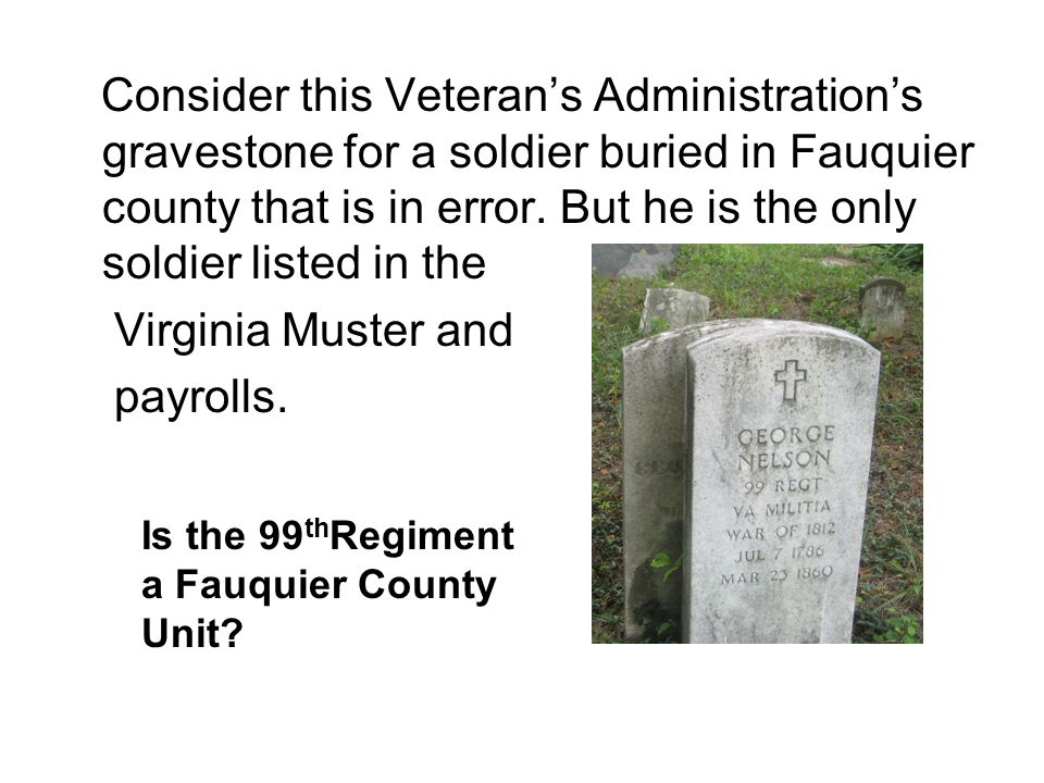 Consider this Veteran's Administration's gravestone for a soldier buried in Fauquier county that is in error.