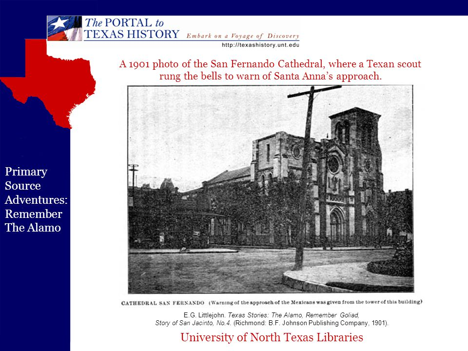 University of North Texas Libraries Primary Source Adventures: Remember The Alamo A 1901 photo of the San Fernando Cathedral, where a Texan scout rung