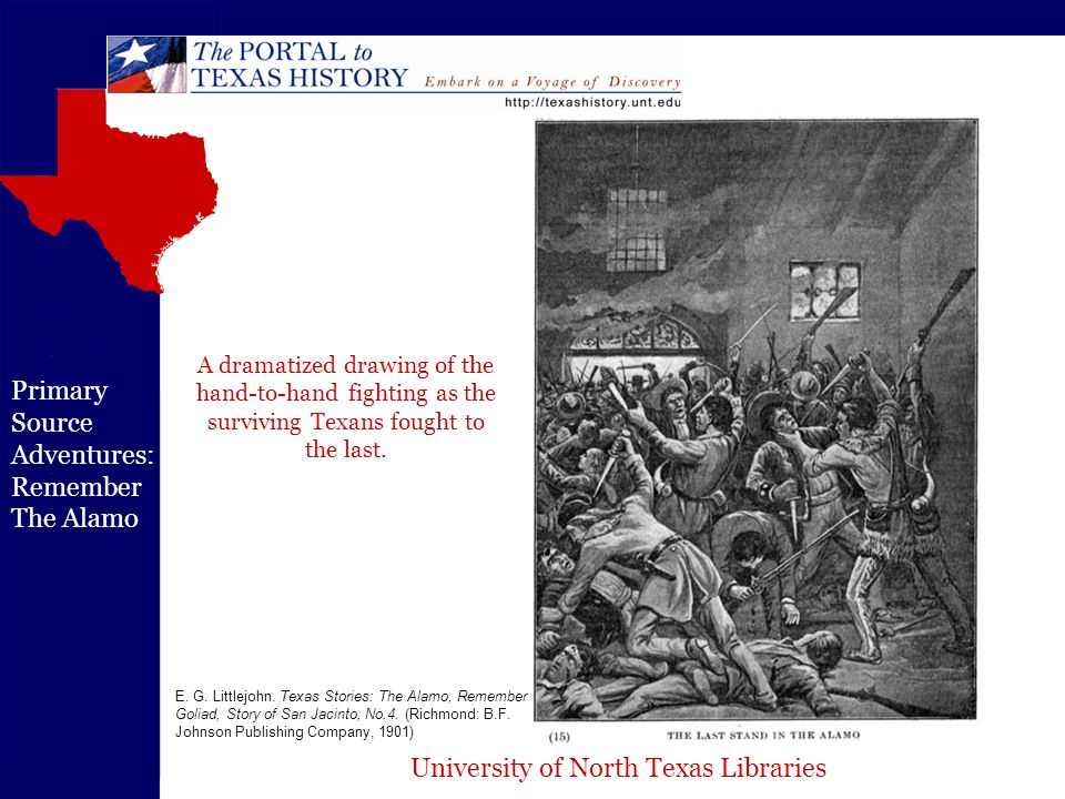 University of North Texas Libraries Primary Source Adventures: Remember The Alamo E. G. Littlejohn. Texas Stories: The Alamo, Remember Goliad, Story o