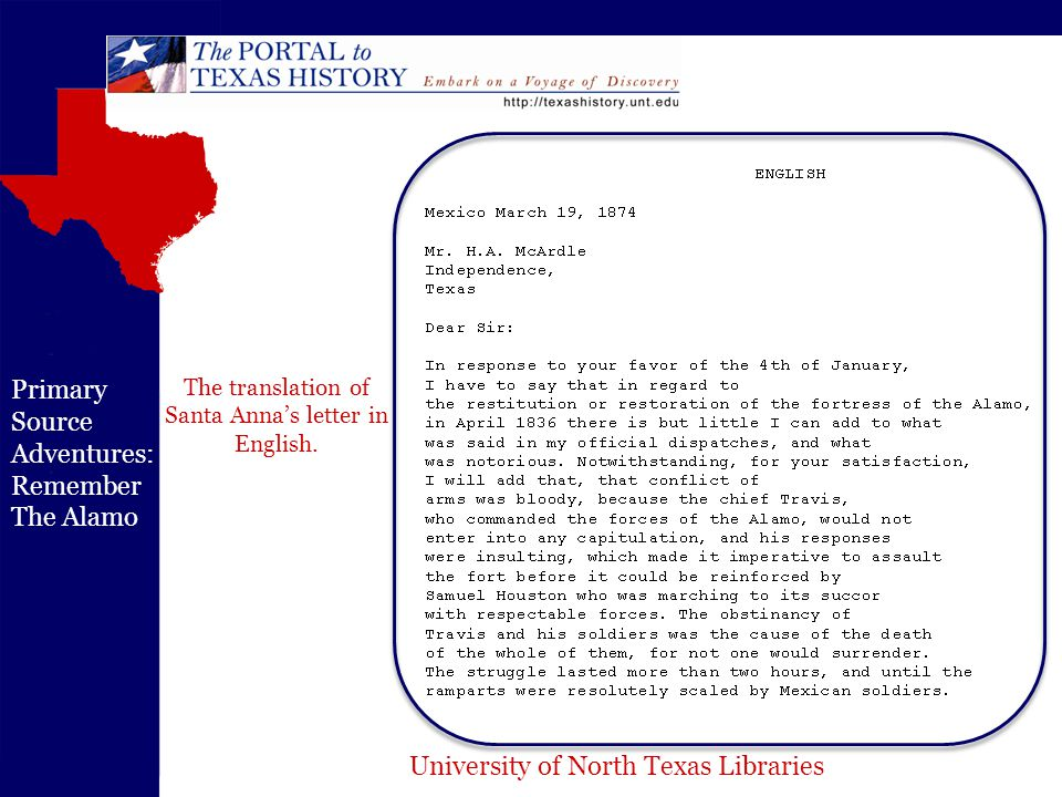 University of North Texas Libraries Primary Source Adventures: Remember The Alamo The translation of Santa Anna's letter in English.