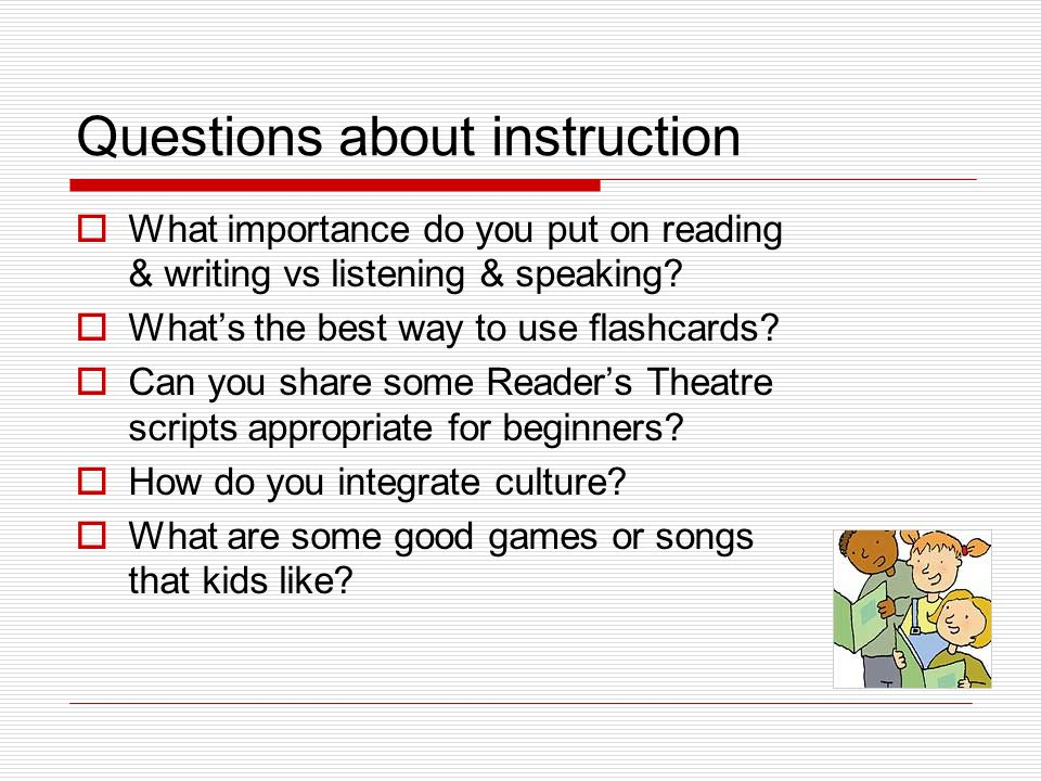 Questions about instruction  What importance do you put on reading & writing vs listening & speaking.