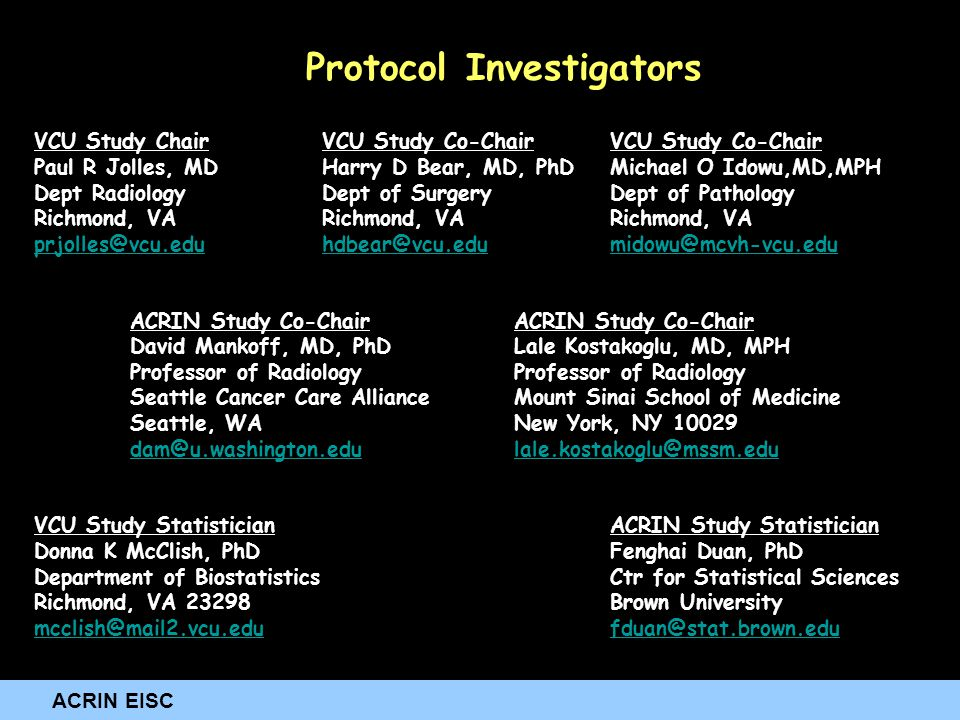 ACRIN EISC Protocol Investigators VCU Study ChairVCU Study Co-ChairVCU Study Co-Chair Paul R Jolles, MDHarry D Bear, MD, PhDMichael O Idowu,MD,MPH Dep