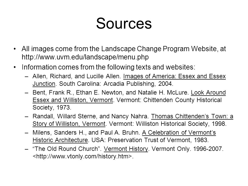 Sources All images come from the Landscape Change Program Website, at http://www.uvm.edu/landscape/menu.php Information comes from the following texts and websites: –Allen, Richard, and Lucille Allen.