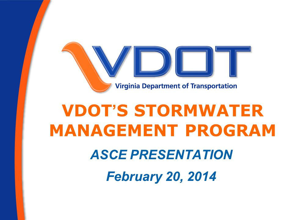 VDOT ' S STORMWATER MANAGEMENT PROGRAM ASCE PRESENTATION February 20, 2014
