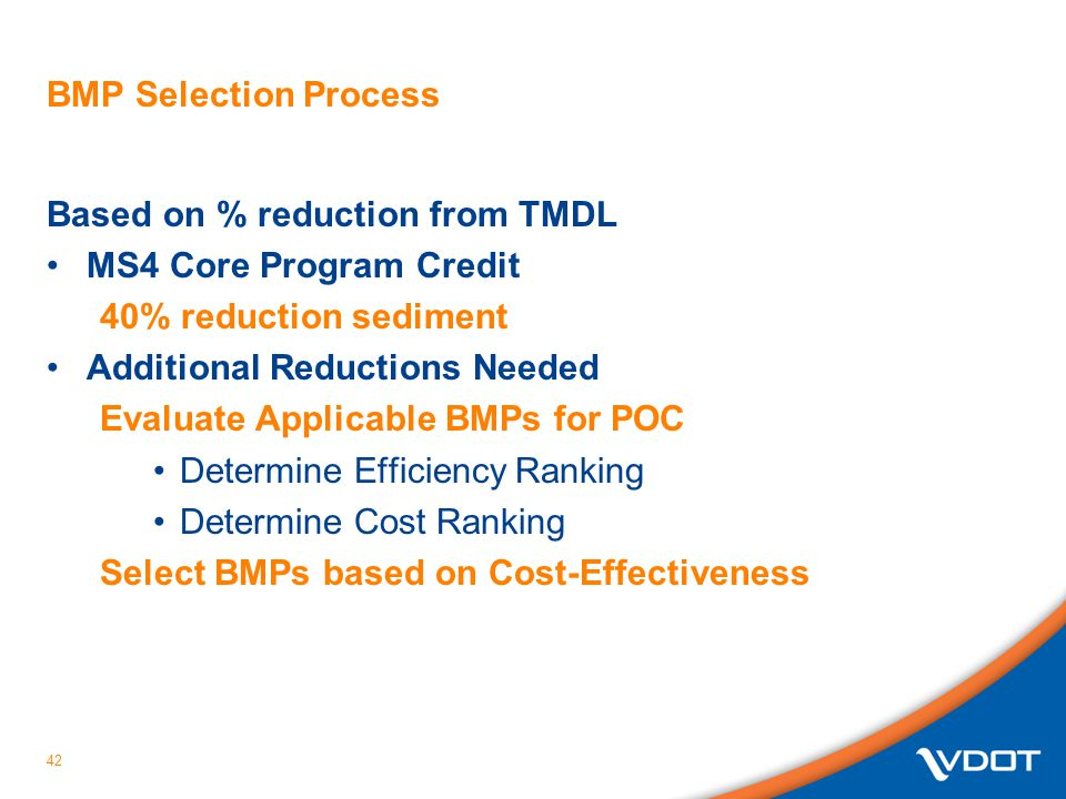 BMP Selection Process Based on % reduction from TMDL MS4 Core Program Credit 40% reduction sediment Additional Reductions Needed Evaluate Applicable BMPs for POC Determine Efficiency Ranking Determine Cost Ranking Select BMPs based on Cost-Effectiveness 42