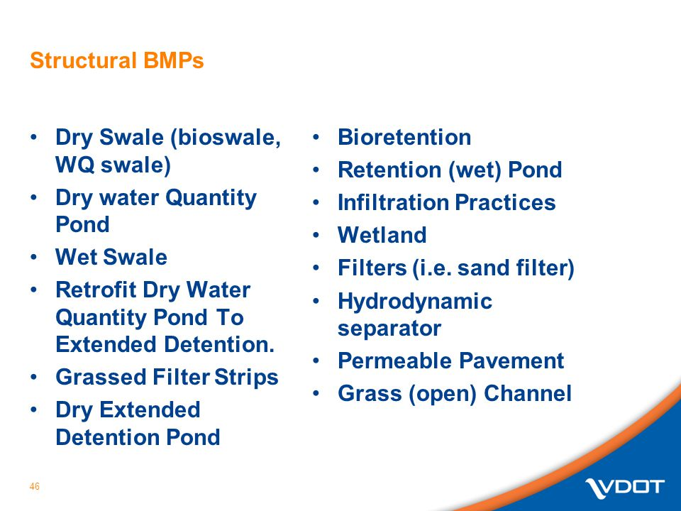 Structural BMPs Dry Swale (bioswale, WQ swale) Dry water Quantity Pond Wet Swale Retrofit Dry Water Quantity Pond To Extended Detention.