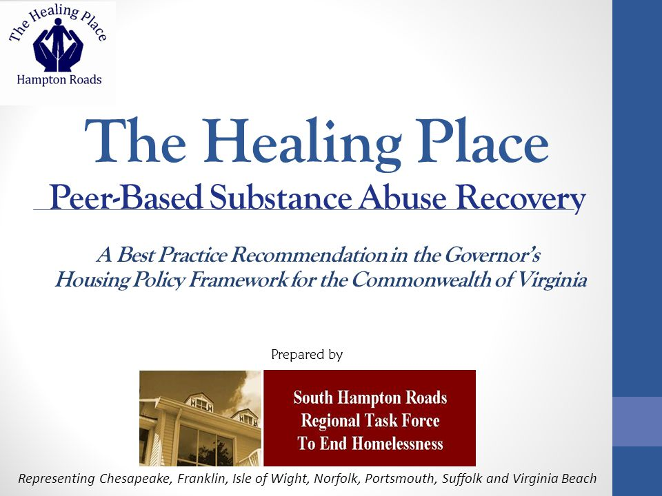 Homelessness & Substance Abuse in Hampton Roads  10,000 homeless in Hampton Roads* per year  77% need services for addiction  23% are veterans  Shelters require sobriety before admittance  Virginia lacks capacity for recovery services  Many cycle through costly hospitals and jails The problem is big: but… * Includes Annual HUD Point-in-Time Count data from Norfolk, Virginia Beach, Chesapeake, Portsmouth, Western Tidewater, Hampton, Newport News, Williamsburg, Poquoson, Gloucester, York County and James City County.