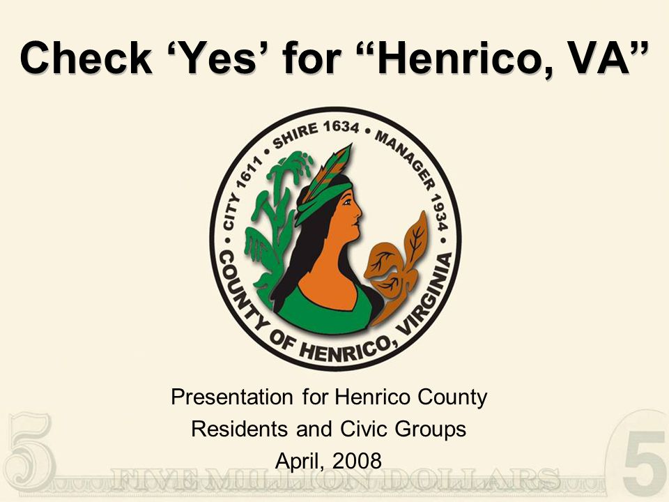 """Check 'Yes' for """"Henrico, VA"""" Presentation for Henrico County Residents and Civic Groups April, 2008"""
