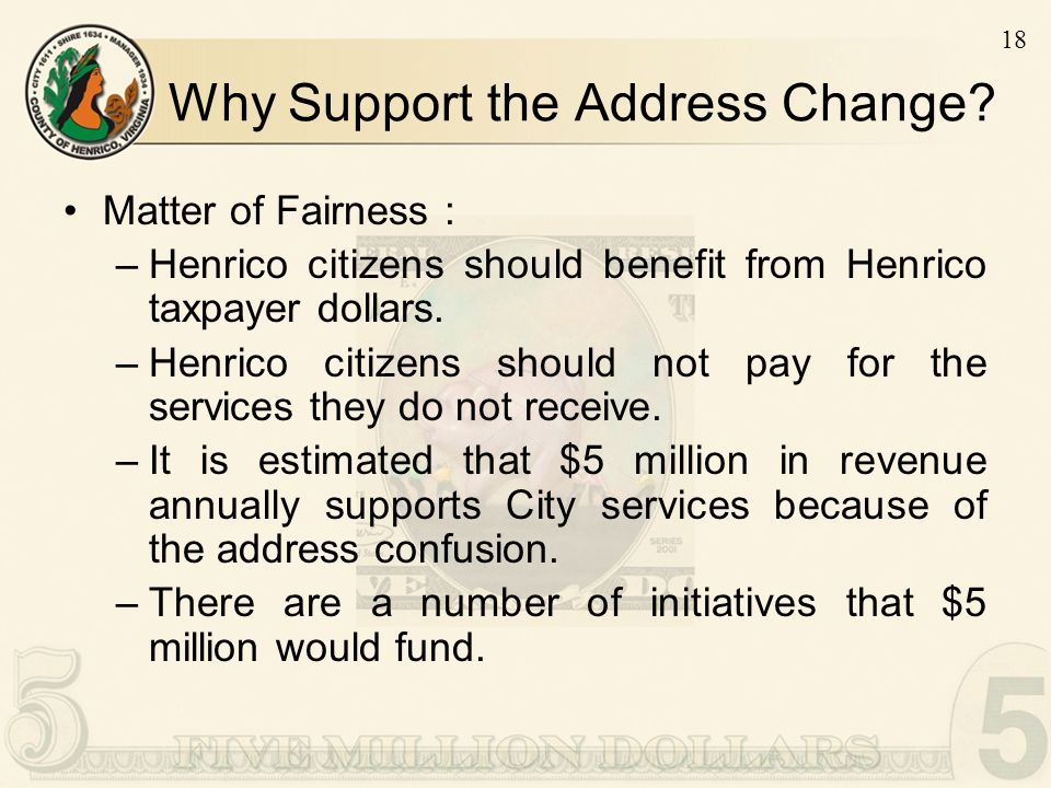 18 Why Support the Address Change? Matter of Fairness : –Henrico citizens should benefit from Henrico taxpayer dollars. –Henrico citizens should not p