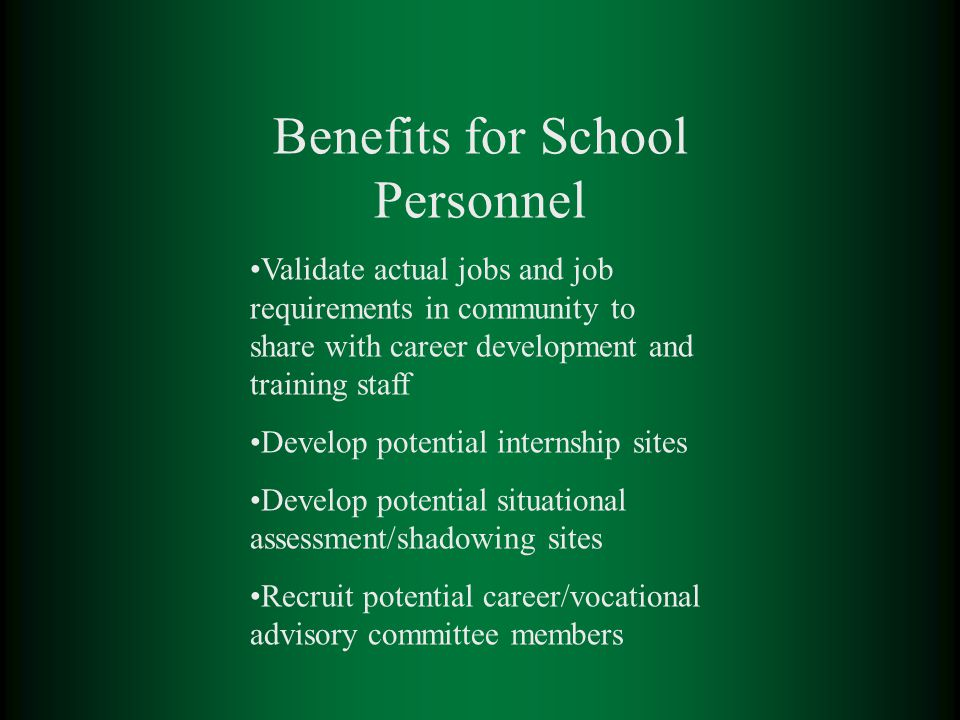 Benefits for School Personnel Validate actual jobs and job requirements in community to share with career development and training staff Develop poten