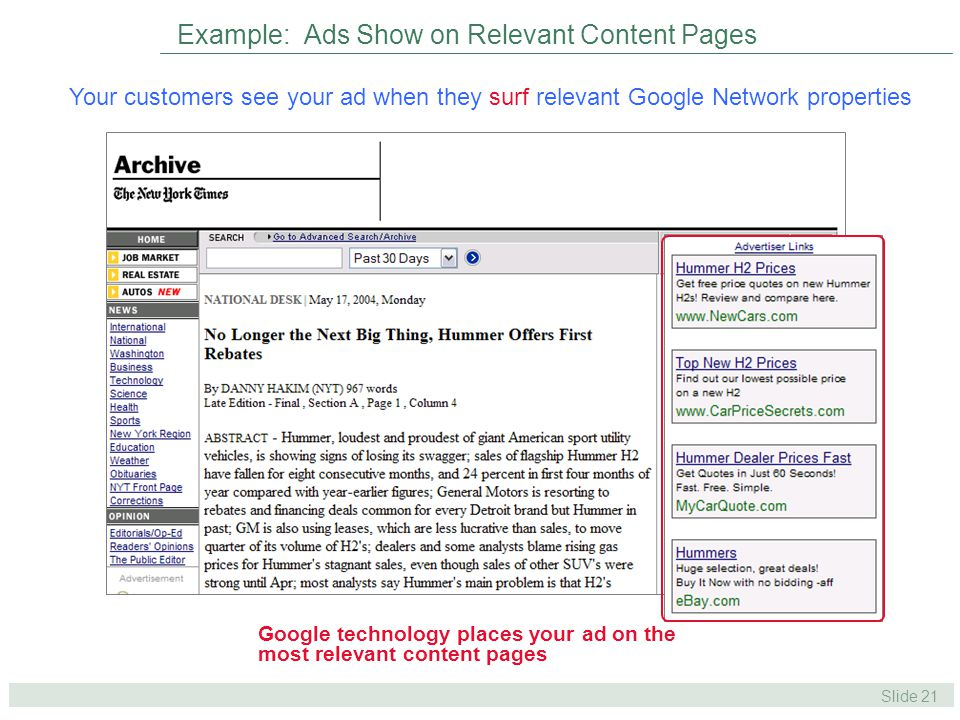 Slide 21 Example: Ads Show on Relevant Content Pages Your customers see your ad when they surf relevant Google Network properties Google technology places your ad on the most relevant content pages