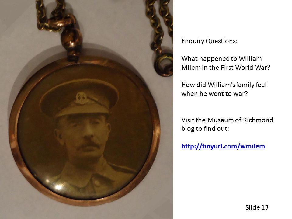 Enquiry Questions: What happened to William Milem in the First World War.