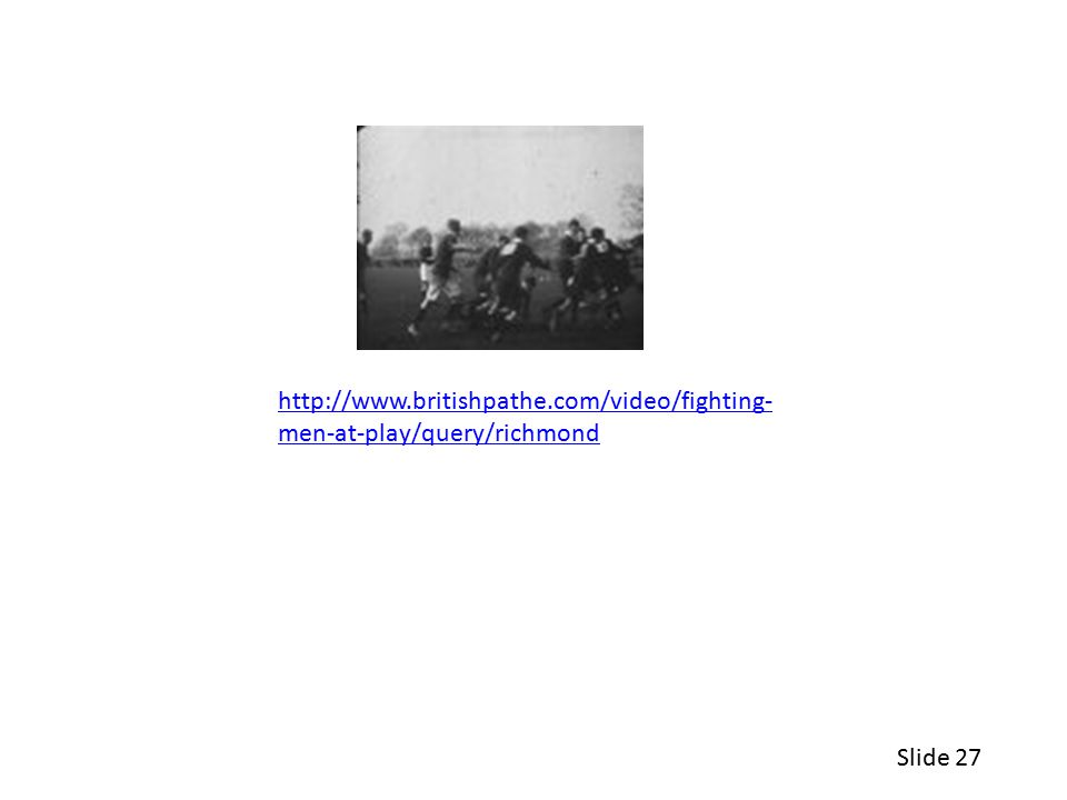 Slide 27 http://www.britishpathe.com/video/fighting- men-at-play/query/richmond