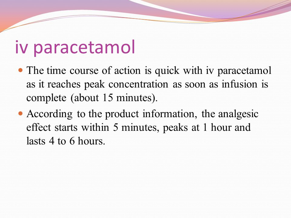 iv paracetamol The time course of action is quick with iv paracetamol as it reaches peak concentration as soon as infusion is complete (about 15 minut