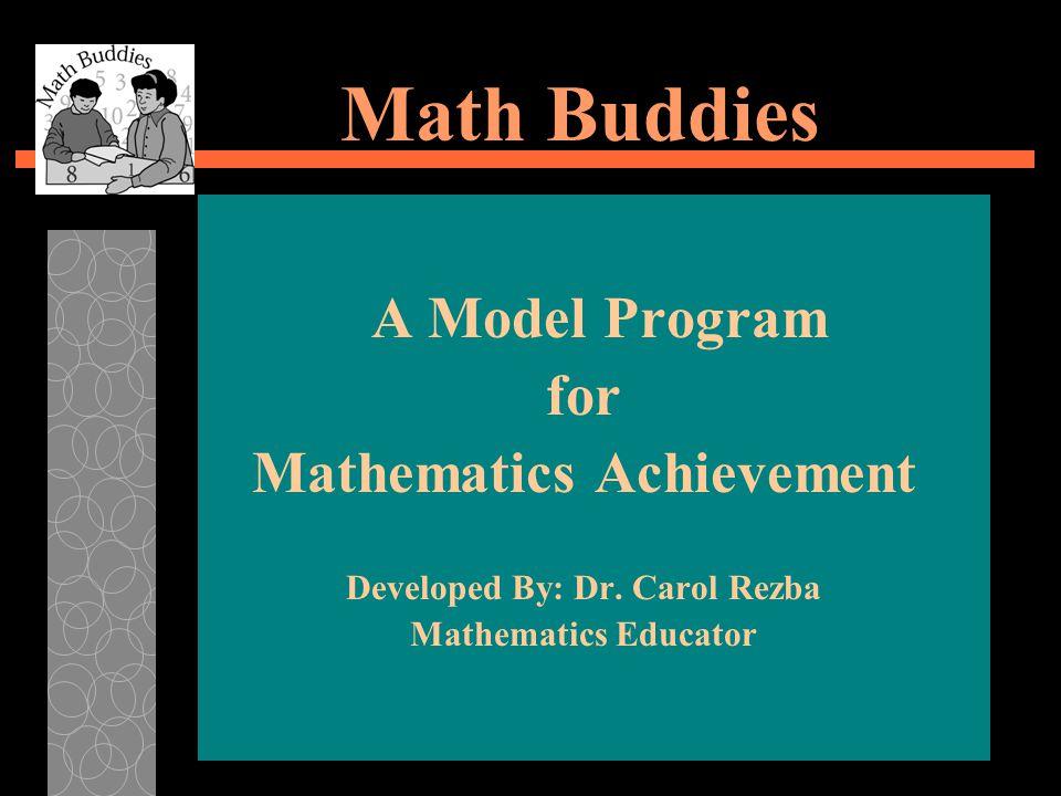 Math Buddies A Model Program for Mathematics Achievement Developed By: Dr.