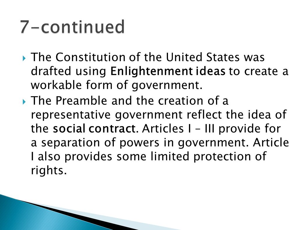  The Constitution of the United States was drafted using Enlightenment ideas to create a workable form of government.  The Preamble and the creation