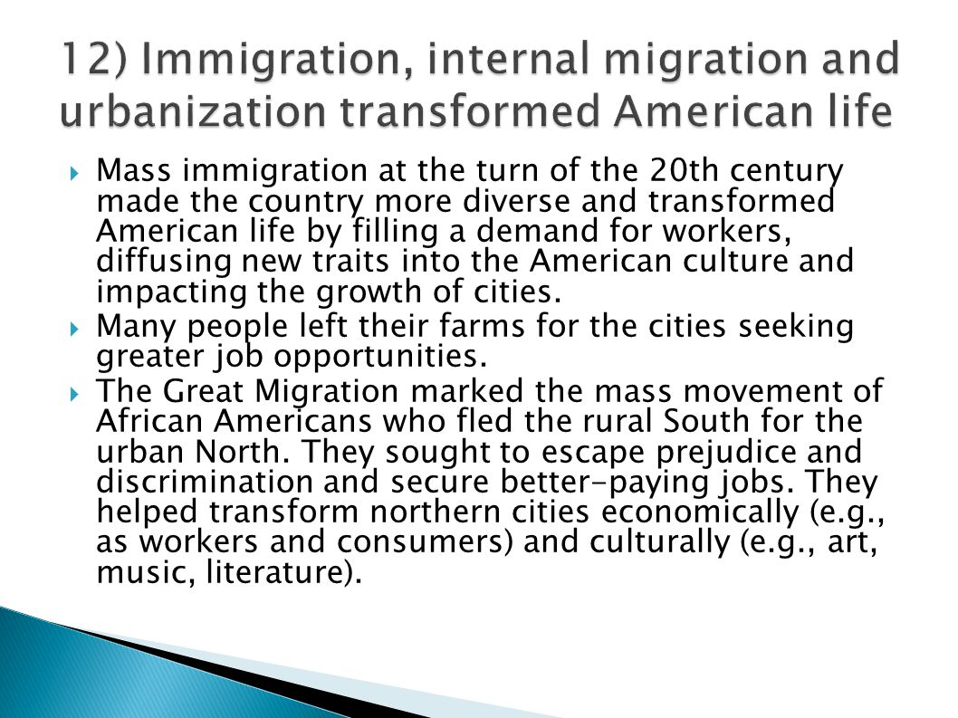  Mass immigration at the turn of the 20th century made the country more diverse and transformed American life by filling a demand for workers, diffus