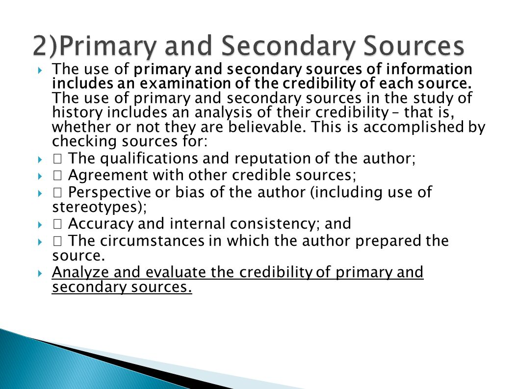  The use of primary and secondary sources of information includes an examination of the credibility of each source. The use of primary and secondary