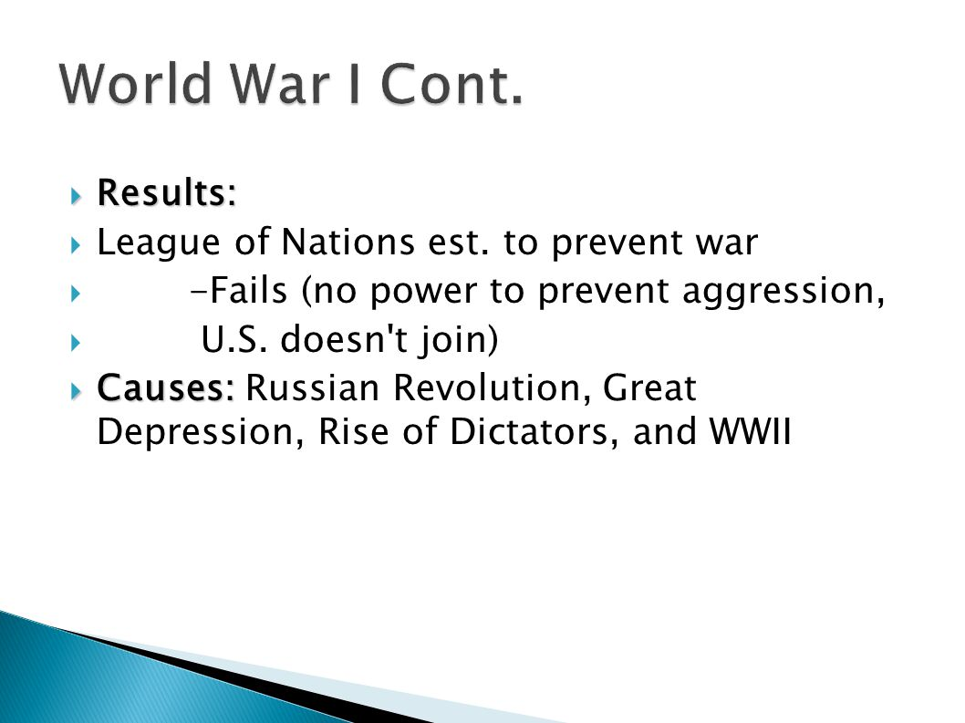  Results:  League of Nations est. to prevent war  -Fails (no power to prevent aggression,  U.S. doesn't join)‏  Causes:  Causes: Russian Revolut