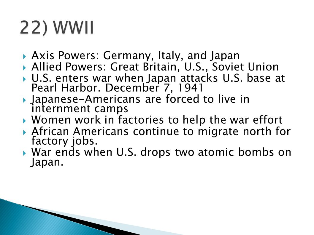  Axis Powers: Germany, Italy, and Japan  Allied Powers: Great Britain, U.S., Soviet Union  U.S. enters war when Japan attacks U.S. base at Pearl Ha