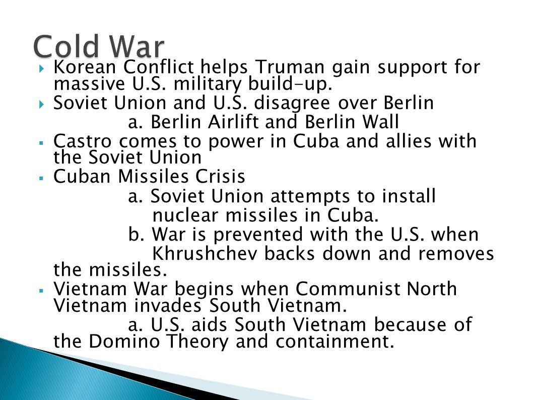  Korean Conflict helps Truman gain support for massive U.S. military build-up.  Soviet Union and U.S. disagree over Berlin a. Berlin Airlift and Ber