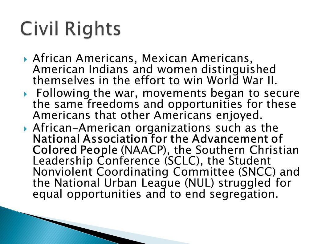  African Americans, Mexican Americans, American Indians and women distinguished themselves in the effort to win World War II.  Following the war, mo
