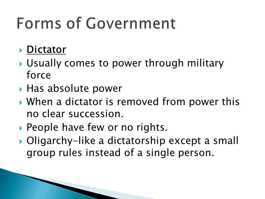  Dictator  Usually comes to power through military force  Has absolute power  When a dictator is removed from power this no clear succession.  Pe
