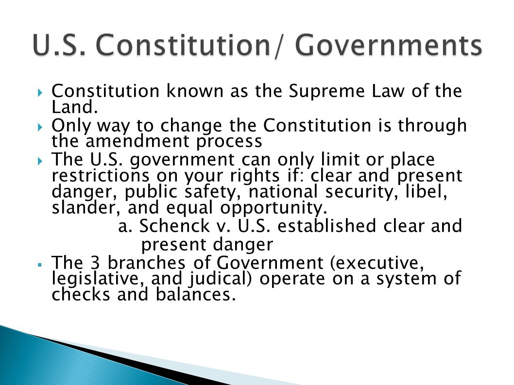  Constitution known as the Supreme Law of the Land.  Only way to change the Constitution is through the amendment process  The U.S. government can