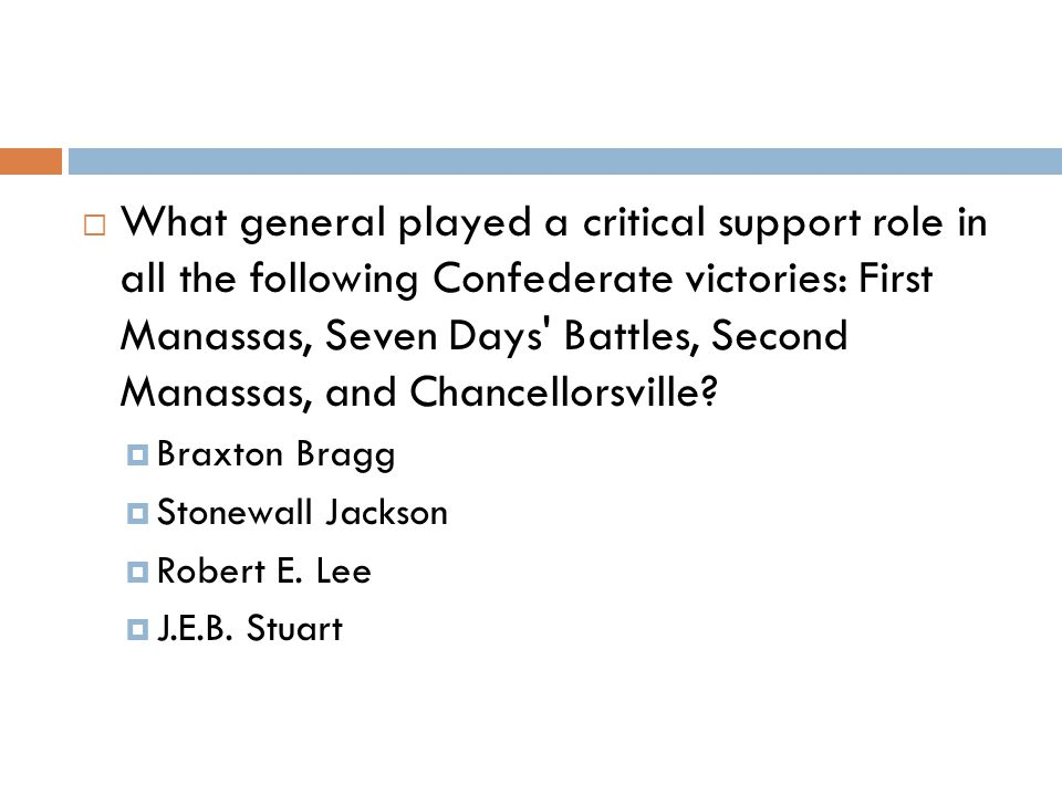  What general played a critical support role in all the following Confederate victories: First Manassas, Seven Days' Battles, Second Manassas, and Ch