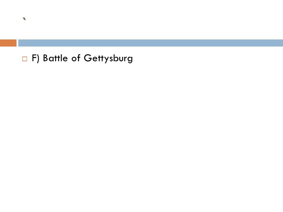 `  F) Battle of Gettysburg