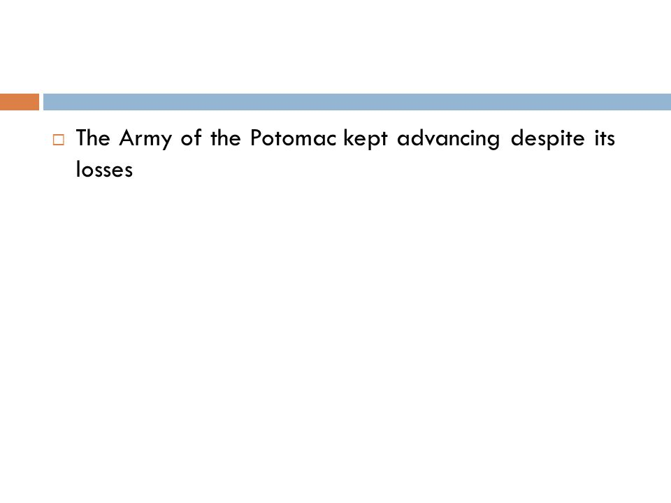  The Army of the Potomac kept advancing despite its losses