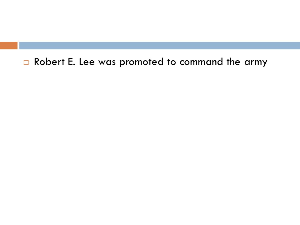  Robert E. Lee was promoted to command the army