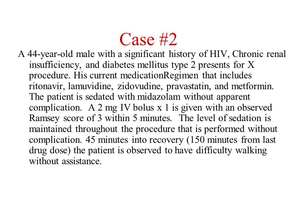 Pharmacokinetics Duration of Effect (Single Bolus Dose) DrugDuration (hours) Diazepam (Valium ® ) 1-2 Midazolam (Versed ® ) 1-2 Lorazepam (Ativan ® ) 4-6 Fentanyl 0.5-1 Meperidine (Demerol ® ) 2-4 Morphine 2-4