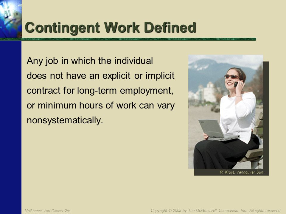 Copyright © 2003 by The McGraw-Hill Companies, Inc. All rights reserved. McShane/ Von Glinow 2/e Contingent Work Defined Any job in which the individu